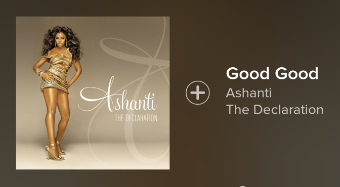 My Life In 100 Songs: Good Good by Ashanti